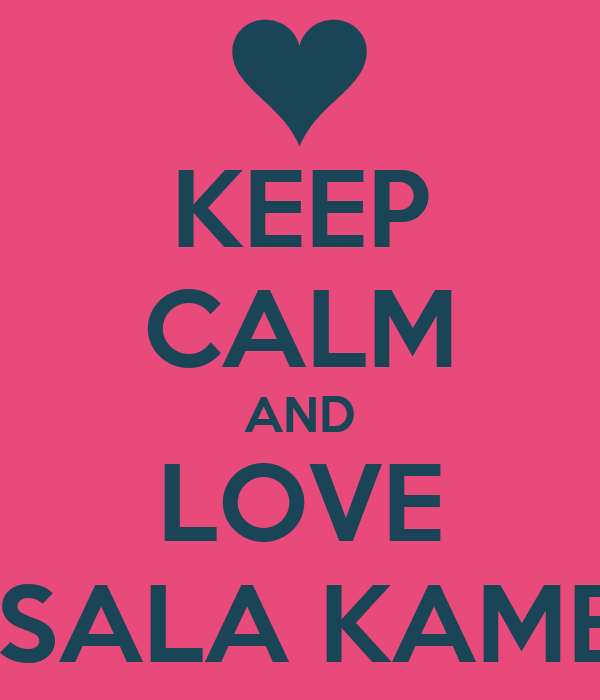 KEEP CALM AND LOVE ASALA KAMEL