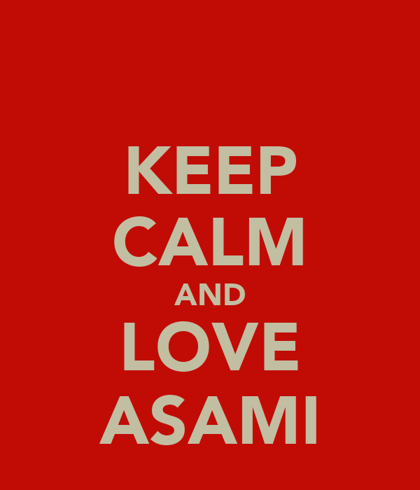 KEEP CALM AND LOVE ASAMI