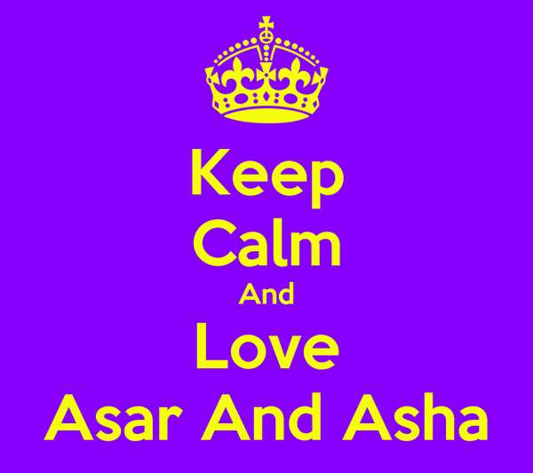 Keep Calm And Love Asar And Asha