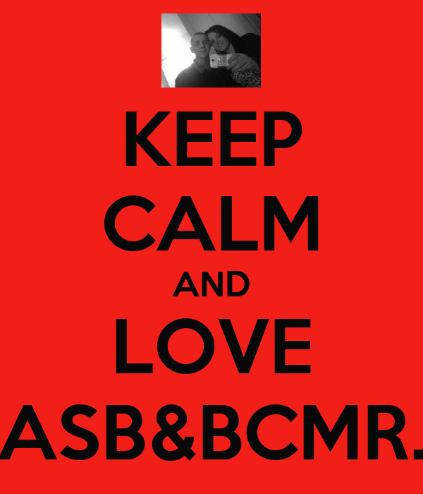 KEEP CALM AND LOVE ASB&BCMR.