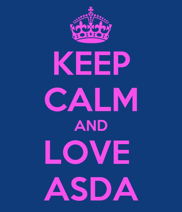 KEEP CALM AND LOVE  ASDA