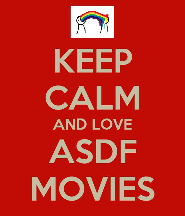 KEEP CALM AND LOVE ASDF MOVIES