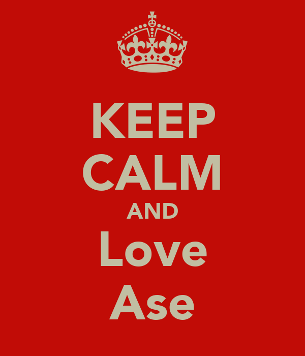 KEEP CALM AND Love Ase