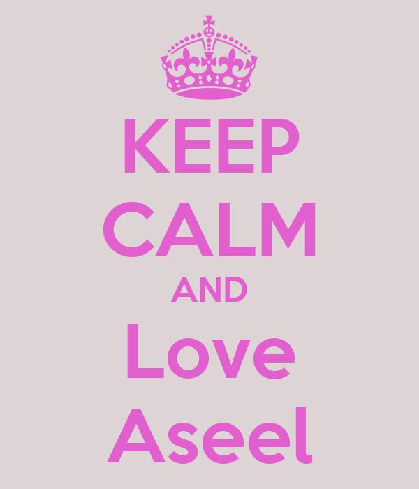 KEEP CALM AND Love Aseel