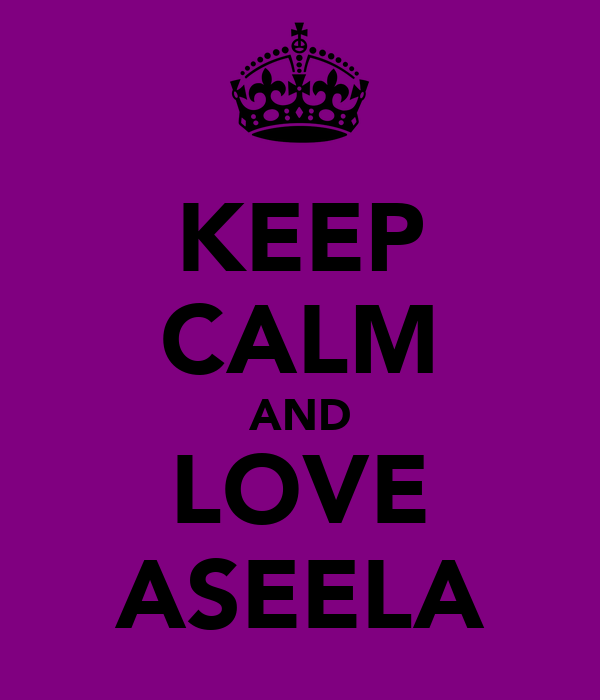 KEEP CALM AND LOVE ASEELA