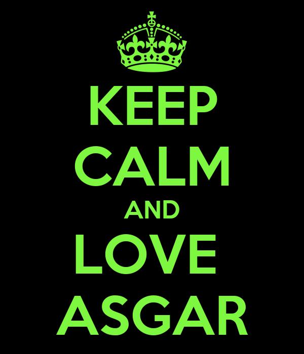 KEEP CALM AND LOVE  ASGAR