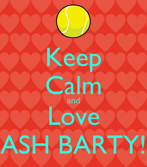 Keep Calm and Love ASH BARTY!