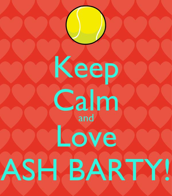 Keep Calm and Love ASH BARTY!