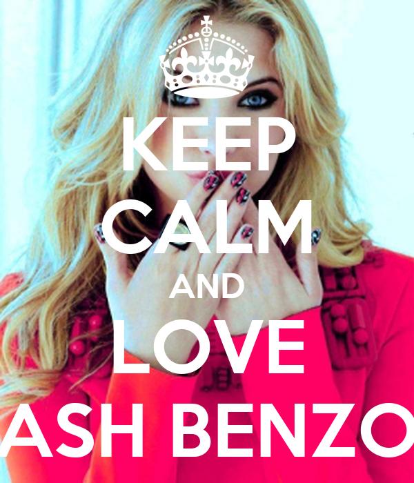 KEEP CALM AND LOVE ASH BENZO