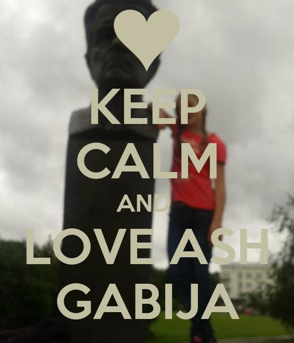 KEEP CALM AND  LOVE ASH GABIJA