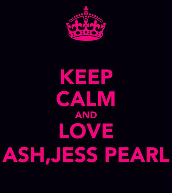KEEP CALM AND LOVE ASH,JESS PEARL