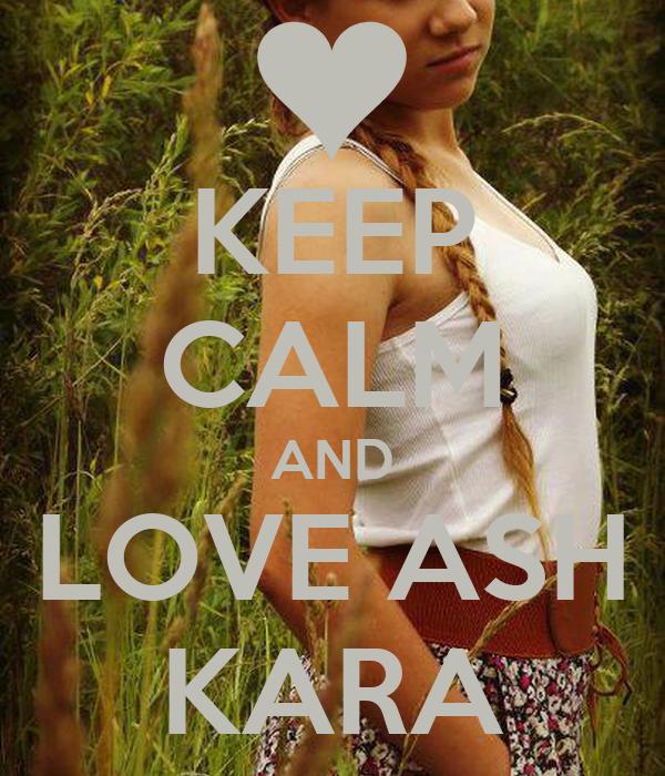 KEEP CALM AND LOVE ASH KARA