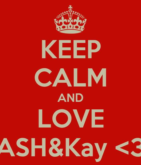 KEEP CALM AND LOVE ASH&Kay <3