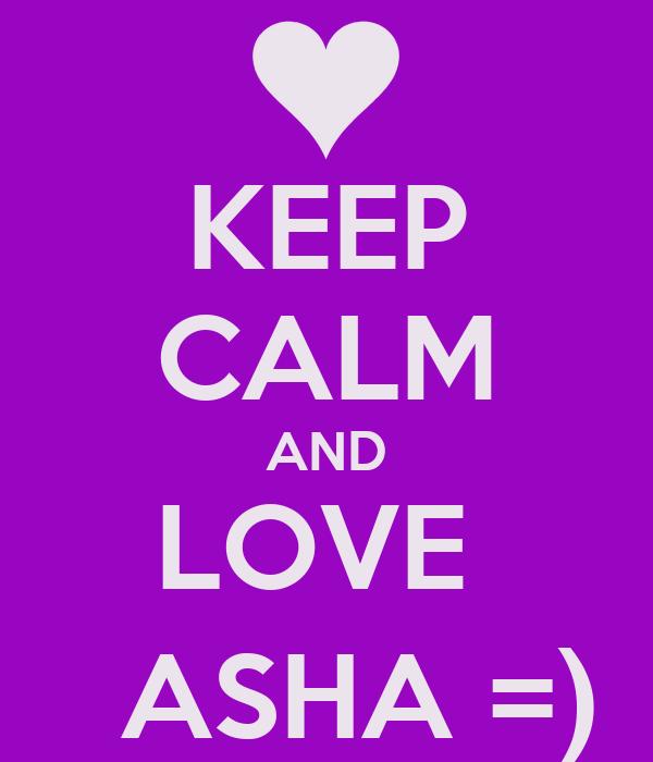 KEEP CALM AND LOVE    ASHA =)