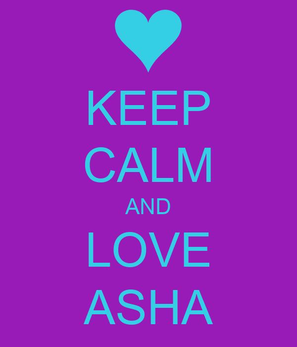 KEEP CALM AND LOVE ASHA