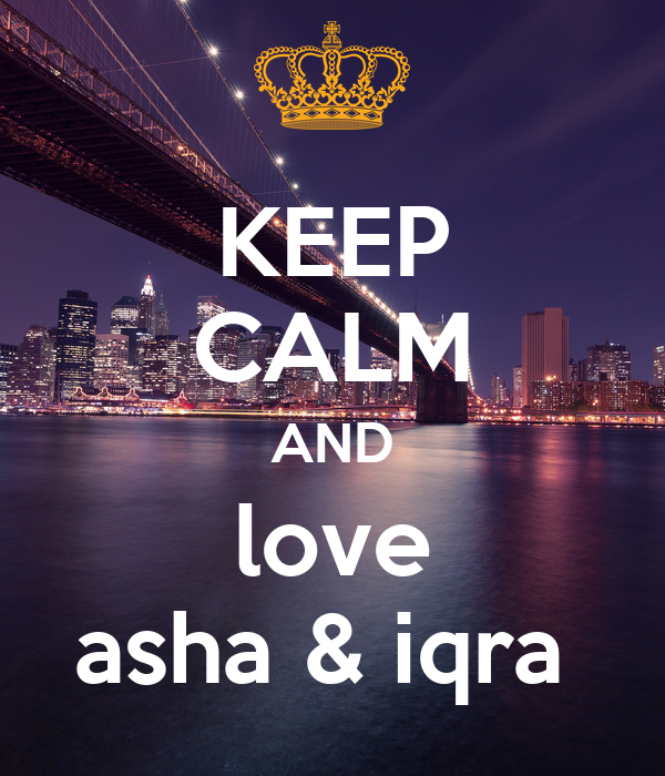 KEEP CALM AND love asha & iqra