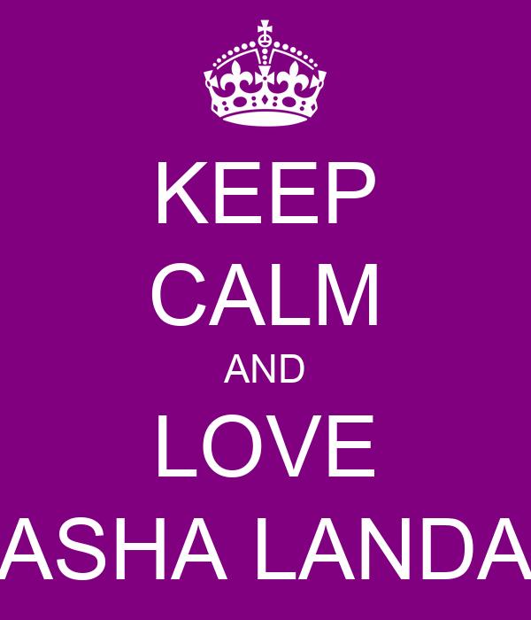 KEEP CALM AND LOVE ASHA LANDA
