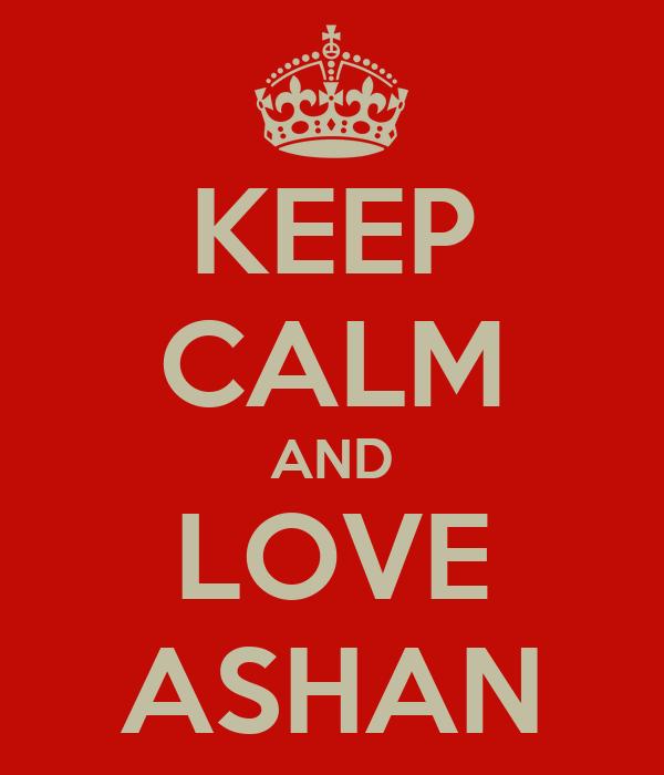 KEEP CALM AND LOVE ASHAN