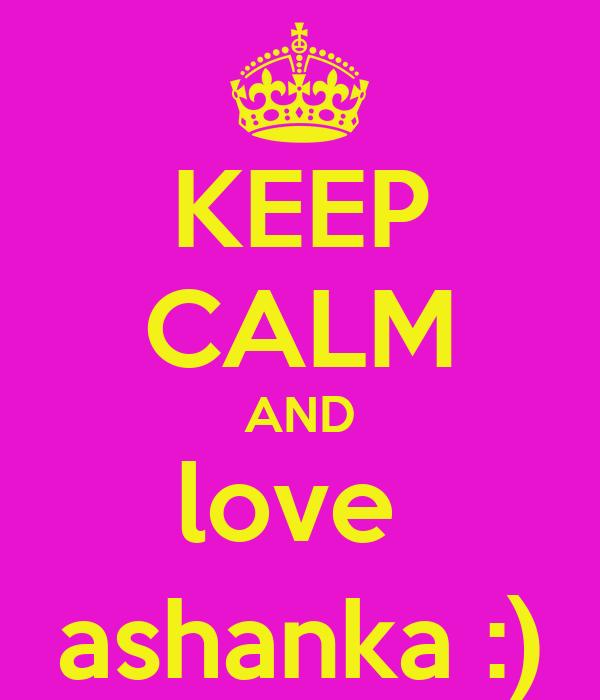 KEEP CALM AND love  ashanka :)