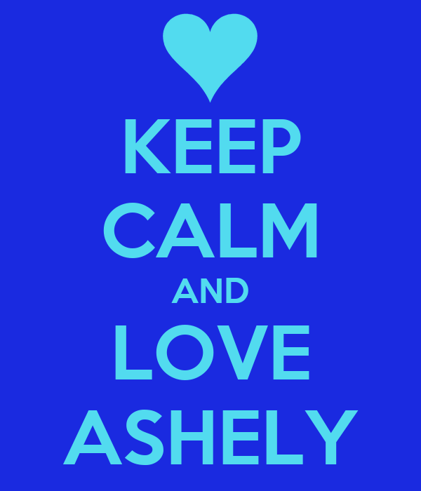 KEEP CALM AND LOVE ASHELY