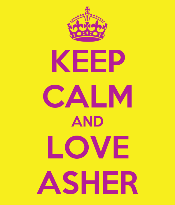 KEEP CALM AND LOVE ASHER