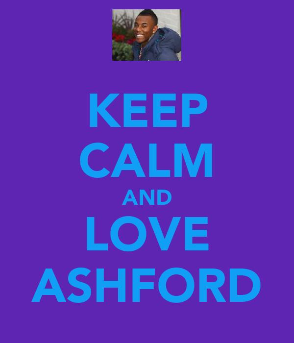 KEEP CALM AND LOVE ASHFORD