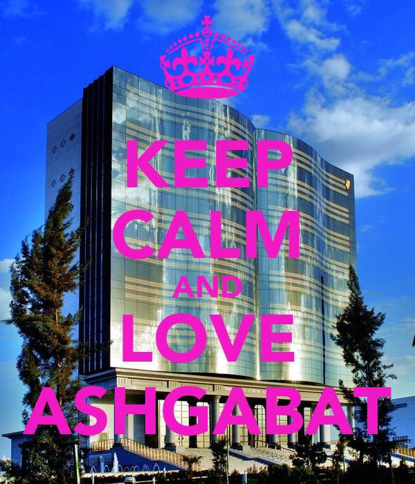 KEEP CALM AND LOVE ASHGABAT