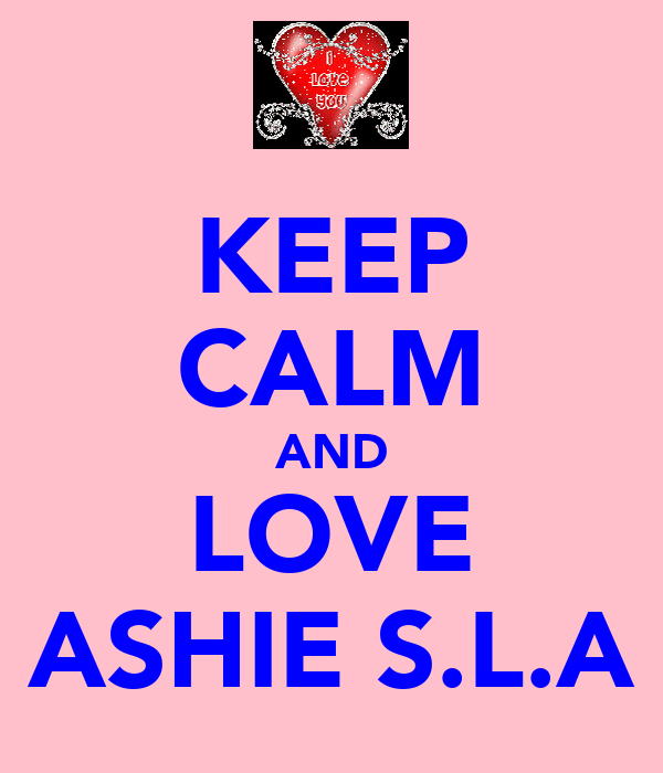 KEEP CALM AND LOVE ASHIE S.L.A