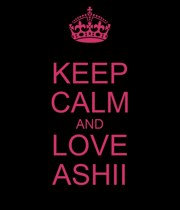 KEEP CALM AND LOVE ASHII