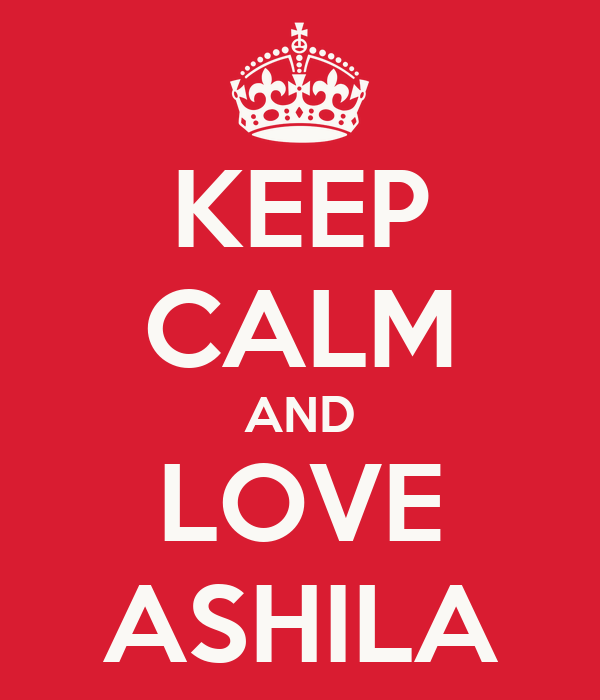 KEEP CALM AND LOVE ASHILA