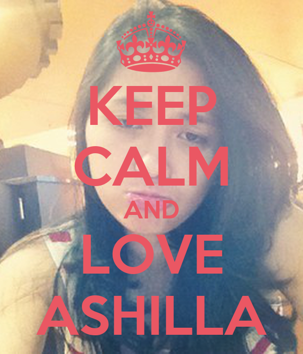 KEEP CALM AND LOVE ASHILLA