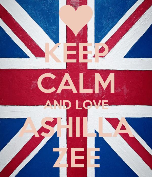 KEEP CALM AND LOVE ASHILLA ZEE