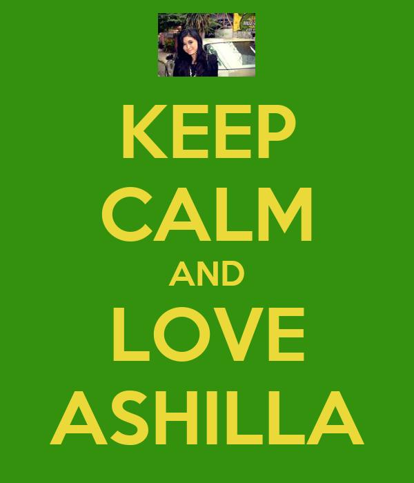 KEEP CALM AND LOVE ASHILLA
