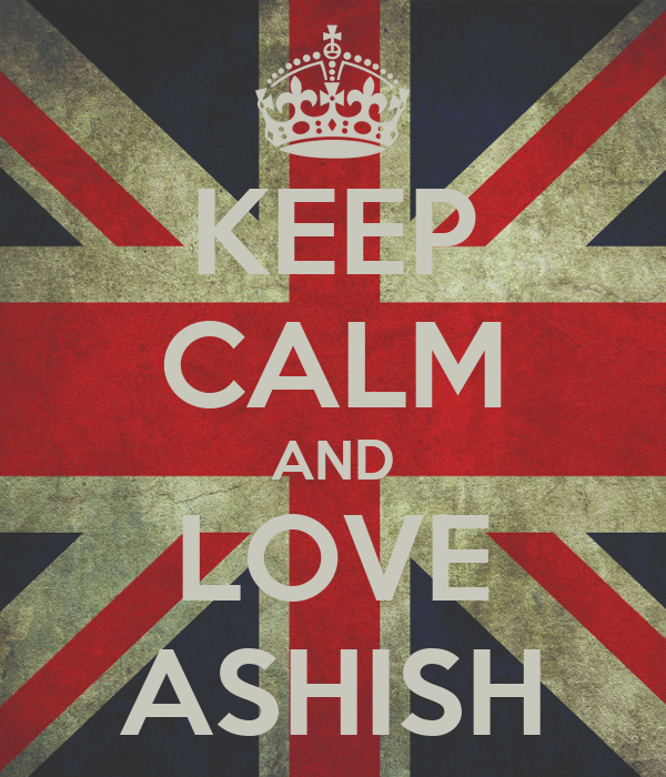 KEEP CALM AND LOVE ASHISH