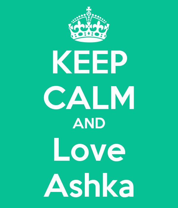 KEEP CALM AND Love Ashka