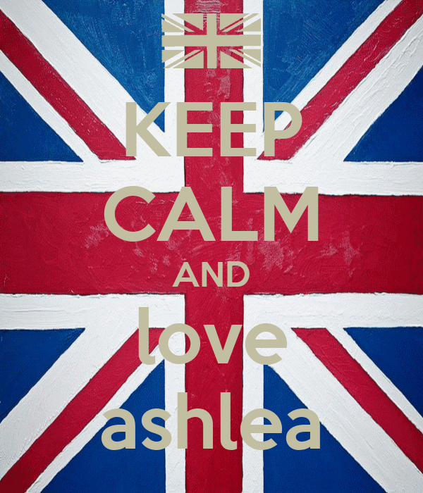 KEEP CALM AND love ashlea