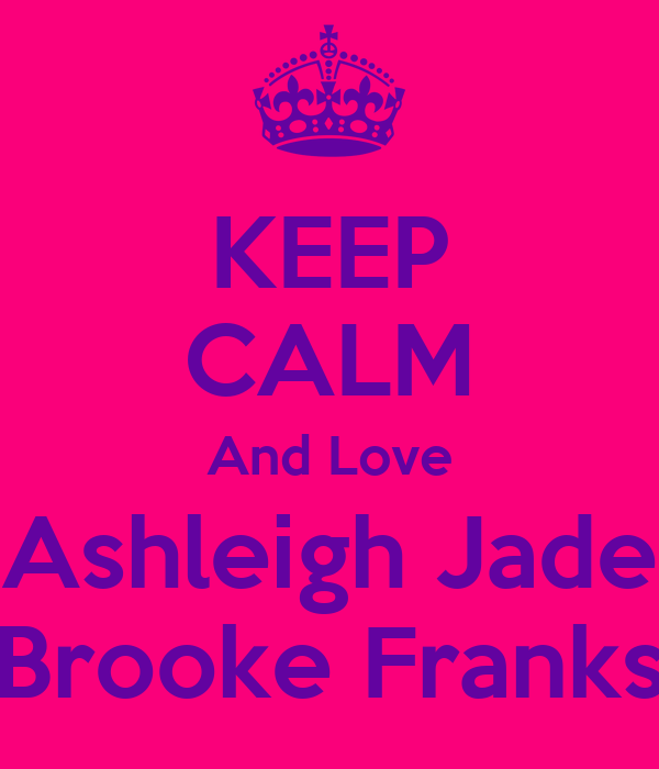 KEEP CALM And Love Ashleigh Jade Brooke Franks