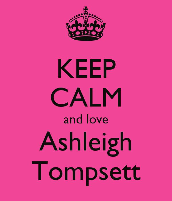 KEEP CALM and love Ashleigh Tompsett