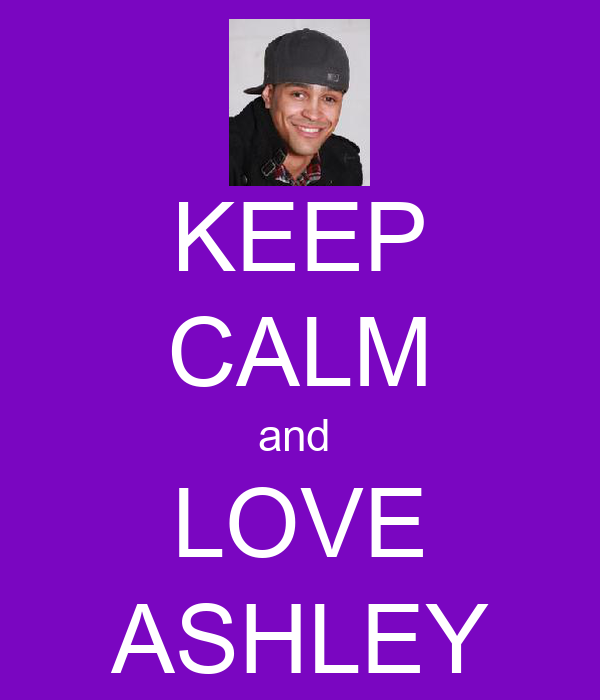 KEEP CALM and  LOVE ASHLEY