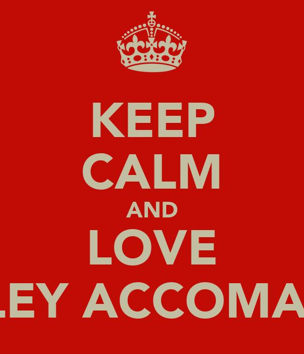 KEEP CALM AND LOVE ASHLEY ACCOMANDO