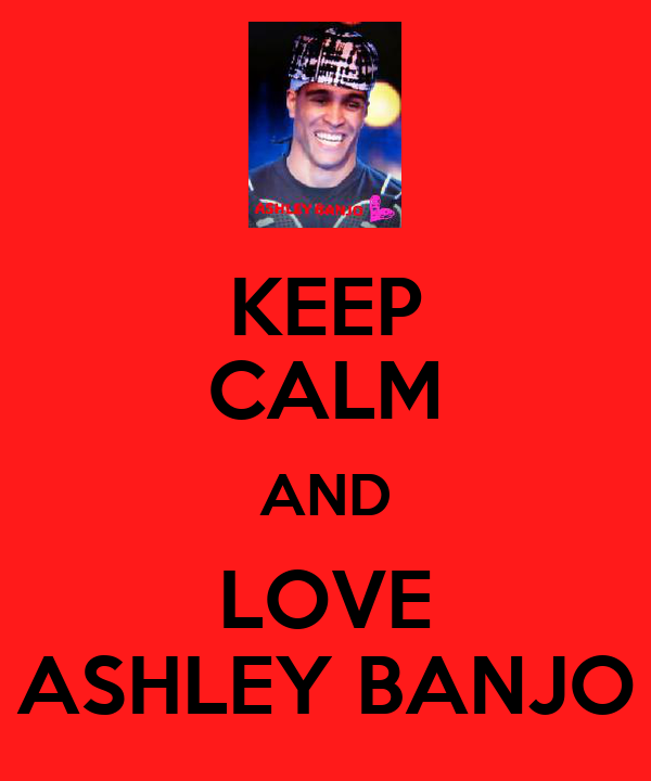 KEEP CALM AND LOVE ASHLEY BANJO