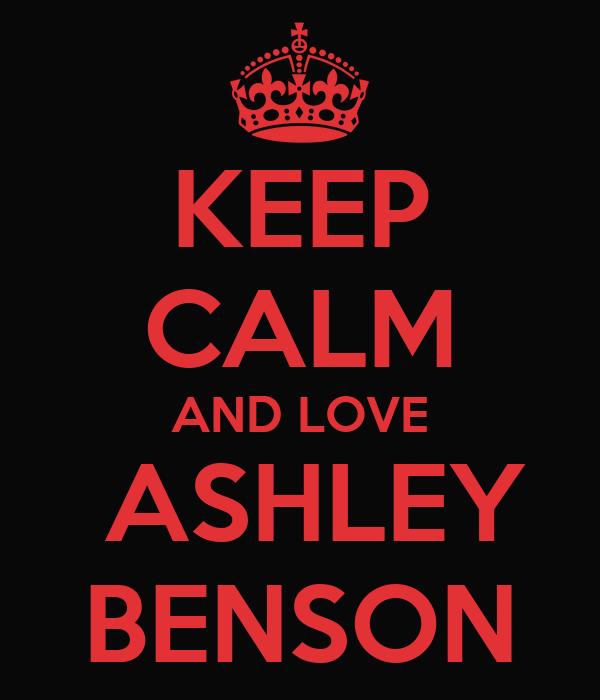 KEEP CALM AND LOVE  ASHLEY BENSON