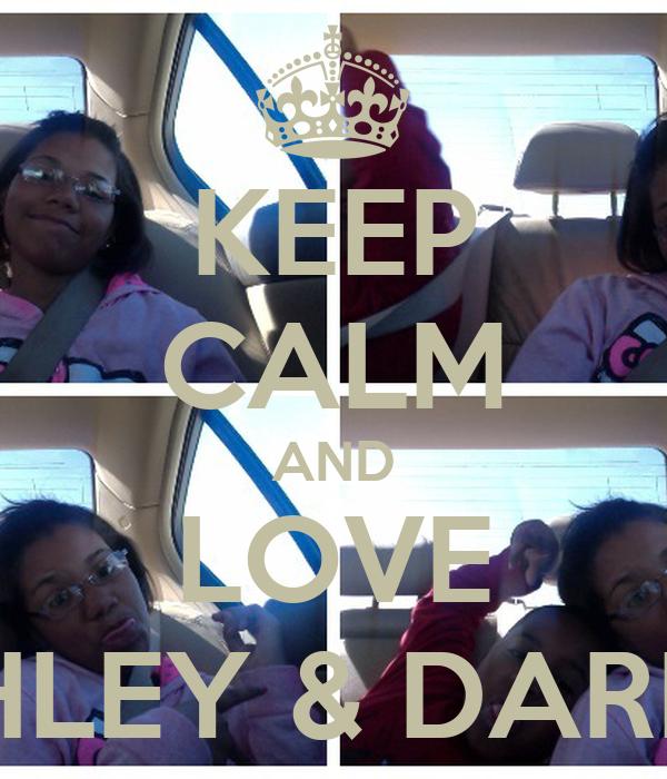KEEP CALM AND LOVE ASHLEY & DARREN