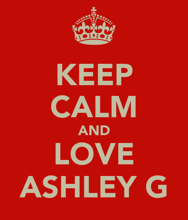 KEEP CALM AND LOVE ASHLEY G