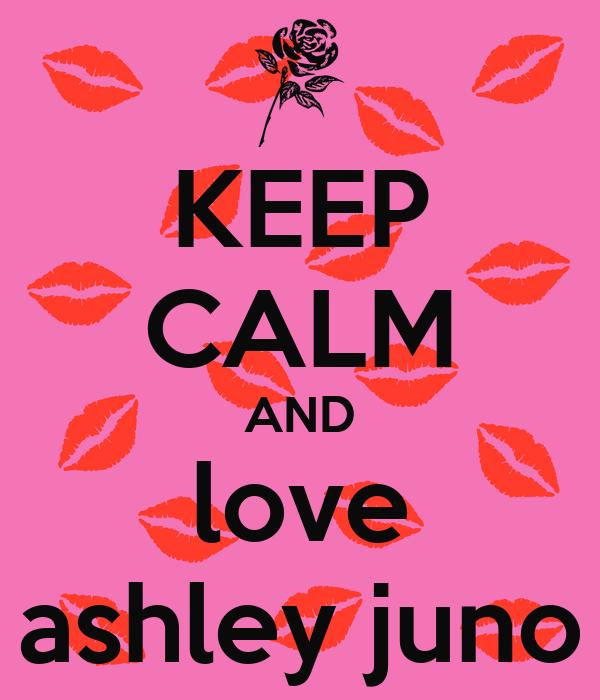 KEEP CALM AND love ashley juno
