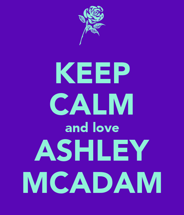 KEEP CALM and love ASHLEY MCADAM
