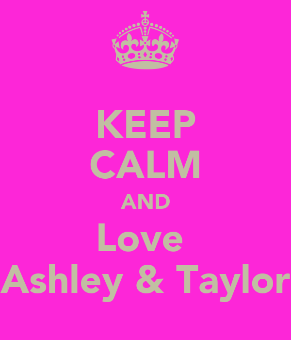 KEEP CALM AND Love  Ashley & Taylor
