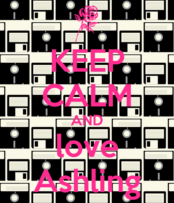 KEEP CALM AND love Ashling