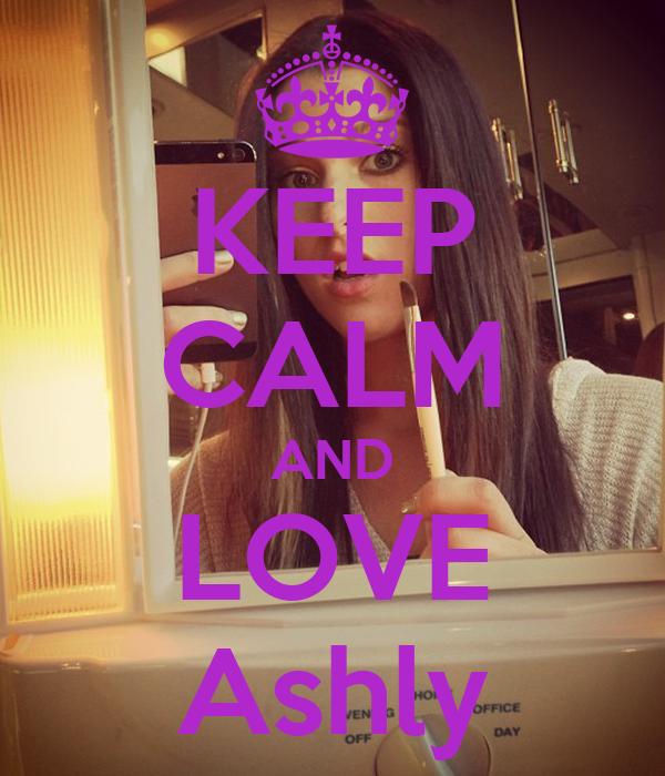 KEEP CALM AND LOVE Ashly