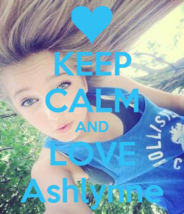 KEEP CALM AND LOVE Ashlynne